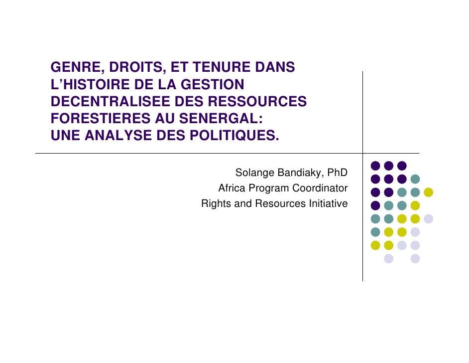 GENRE, DROITS, ET TENURE DANS L'HISTOIRE DE LA GESTION DECENTRALISEE DES RESSOURCES FORESTIERES AU SENERGAL: UNE ANALYSE D...