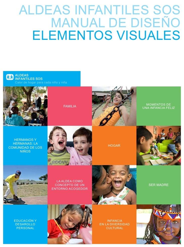 ALDEAS INFANTILES SOS         MANUAL DE DISEÑO       ELEMENTOS VISUALES   ALDEAS   INFANTILES SOS   Calor de hogar para ca...