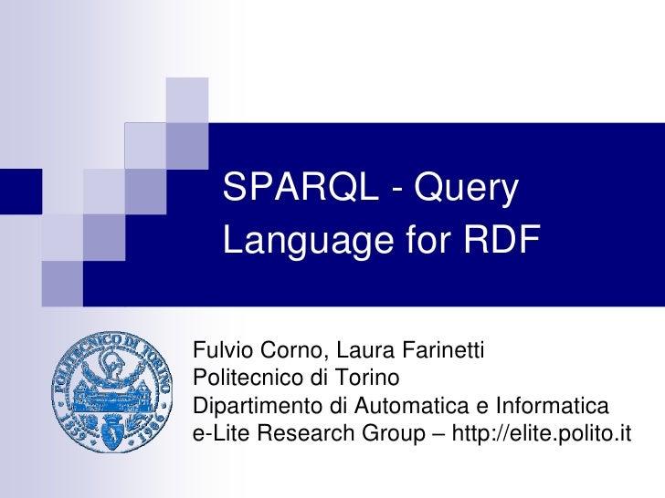 SPARQL - Query   Language for RDFFulvio Corno, Laura FarinettiPolitecnico di TorinoDipartimento di Automatica e Informatic...