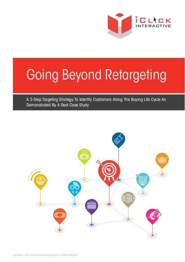 Going Beyond Retargeting: A 3-Step Targeting Strategy To Identify Customers Along The Buying Life Cycle As Demonstrated By A Real Case Study