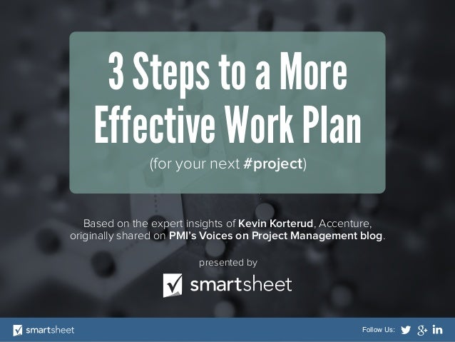 3 Steps to a More Effective Work Plan (for your next #project)  Based on the expert insights of Kevin Korterud, Accenture,...