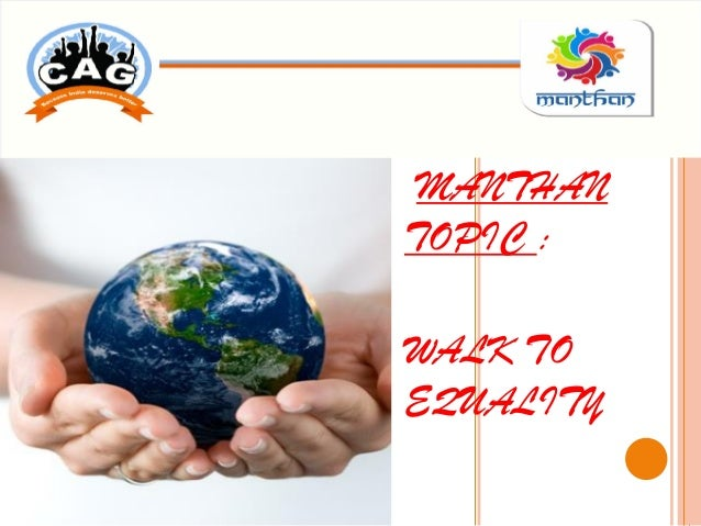 MANTHAN TOPIC : WALK TO EQUALITY