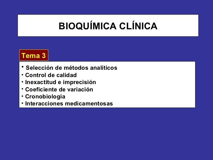 BIOQUÍMICA CLÍNICATema 3• Selección de métodos analíticos• Control de calidad• Inexactitud e imprecisión• Coeficiente de v...
