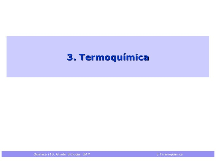 3. TermoquímicaQuímica (1S, Grado Biología) UAM    3.Termoquímica