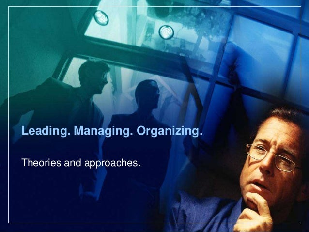 Leading. Managing. Organizing.Theories and approaches.
