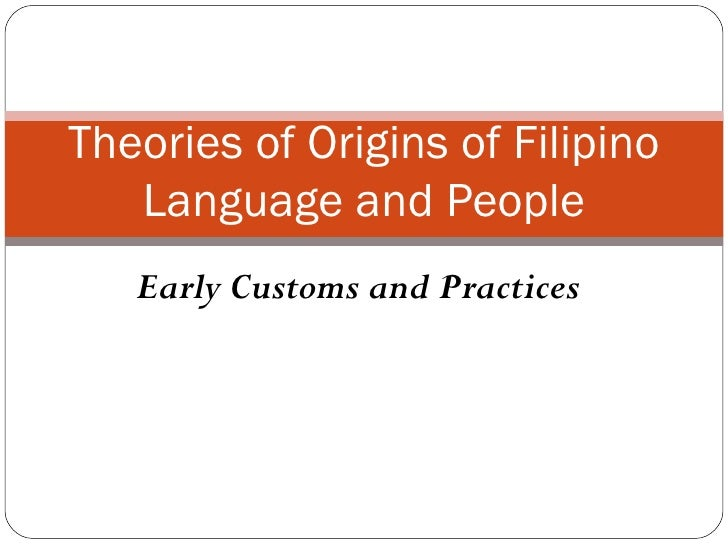 Theories of Origins of Filipino   Language and People   Early Customs and Practices