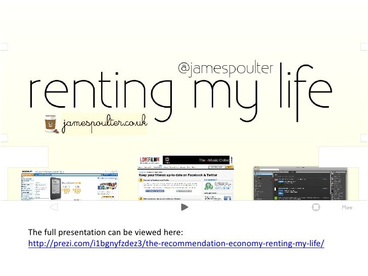 The full presentation can be viewed here:http://prezi.com/i1bgnyfzdez3/the-recommendation-economy-renting-my-life/