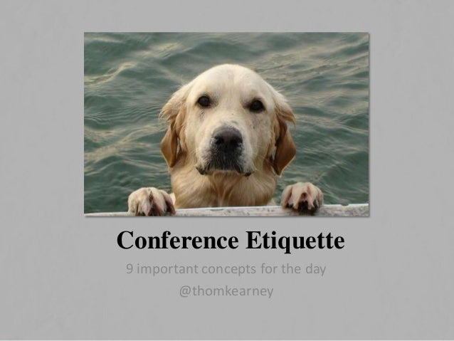 Conference Etiquette 9 important concepts for the day @thomkearney