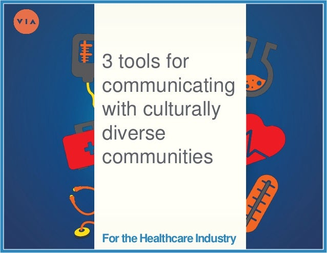For the Healthcare Industry 3 tools for communicating with culturally diverse communities