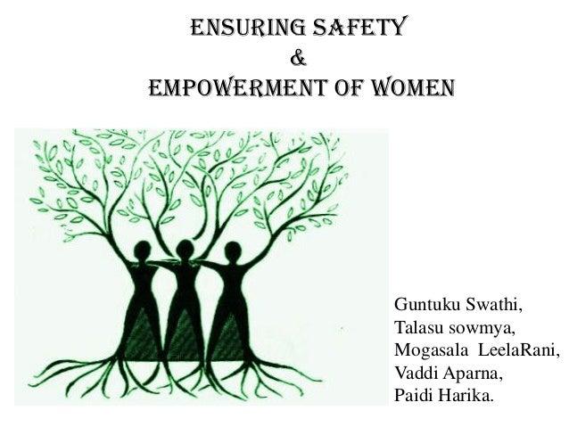 Ensuring Safety & EMPOWERMENT OF WOMEN Guntuku Swathi, Talasu sowmya, Mogasala LeelaRani, Vaddi Aparna, Paidi Harika.