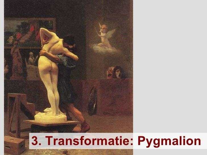 3. Transformatie: Pygmalion
