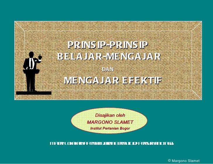 Disajikan oleh MARGONO SLAMET Institut Pertanian Bogor PRINSIP-PRINSIP  BELAJAR-MENGAJAR DAN   <ul><li>Margono Slamet </li...