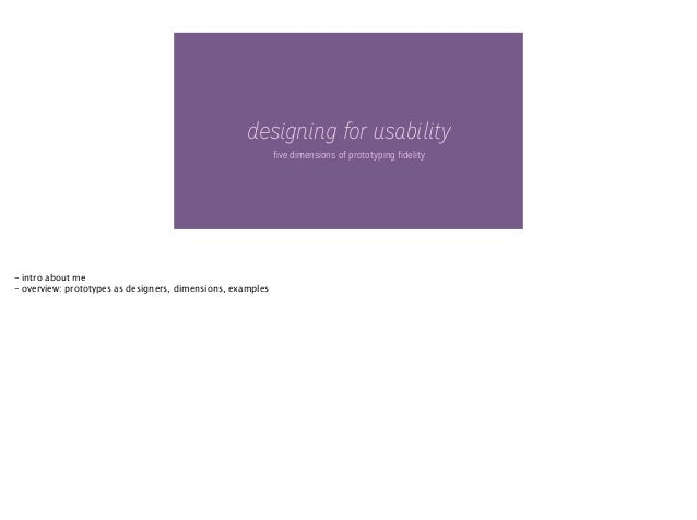 designing for usability five dimensions of prototyping fidelity  - intro about me - overview: prototypes as designers, dim...