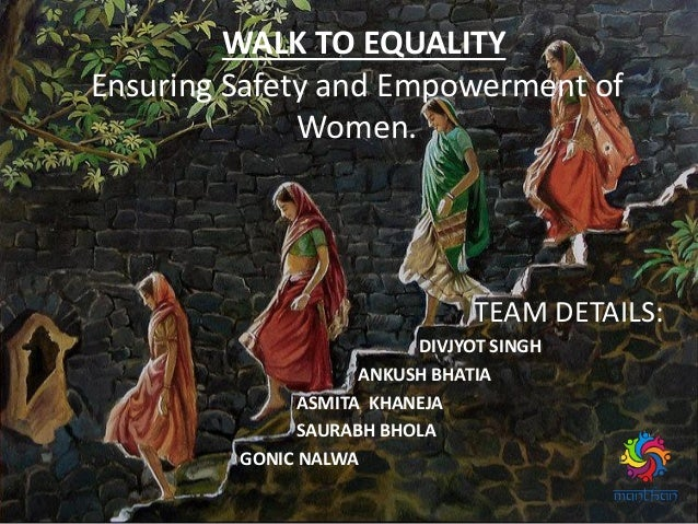 WALK TO EQUALITY Ensuring Safety and Empowerment of Women. TEAM DETAILS: DIVJYOT SINGH ANKUSH BHATIA ASMITA KHANEJA SAURAB...