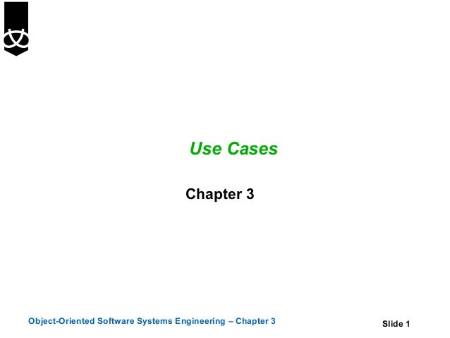 Use Cases                                   Chapter 3Object-Oriented Software Systems Engineering – Chapter 3   Slide 1