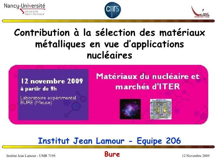 Contribution à la sélection des matériaux métalliques en vue d'applications nucléaires Institut Jean Lamour - Equipe 206 I...