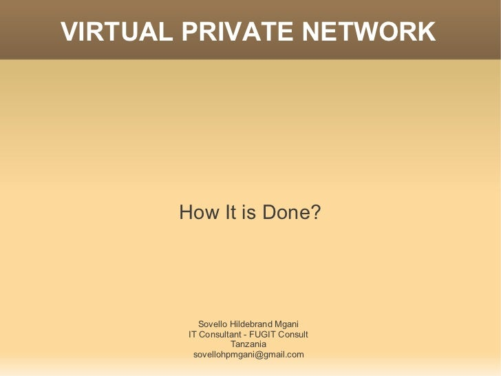 VIRTUAL PRIVATE NETWORK       How It is Done?           Sovello Hildebrand Mgani        IT Consultant - FUGIT Consult     ...
