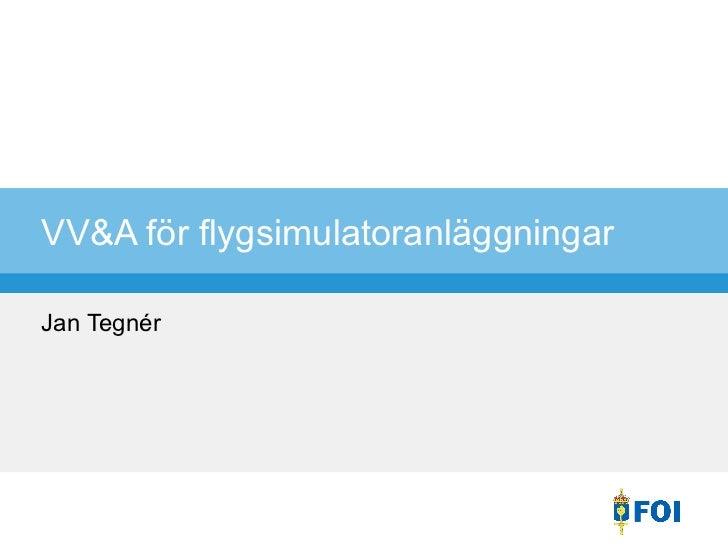 VV&A för flygsimulatoranläggningar Jan Tegnér