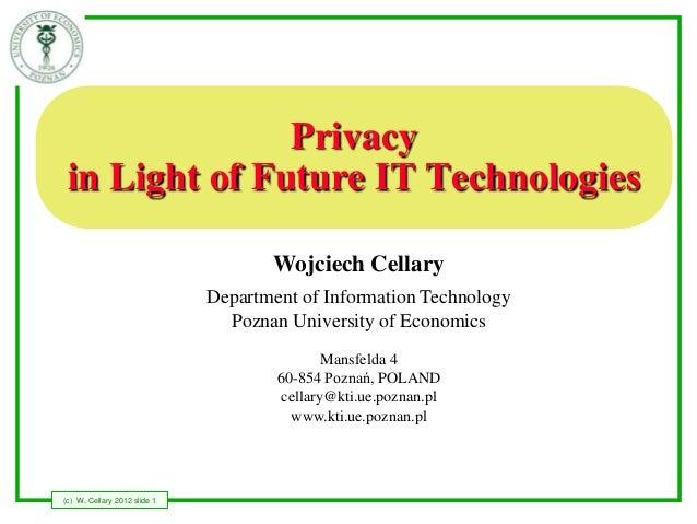 Privacy in Light of Future IT Technologies                                     Wojciech Cellary                           ...