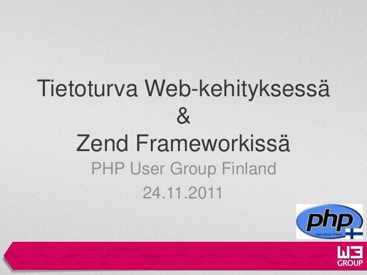 Tietoturva Web-kehityksessä             &    Zend Frameworkissä    PHP User Group Finland         24.11.2011