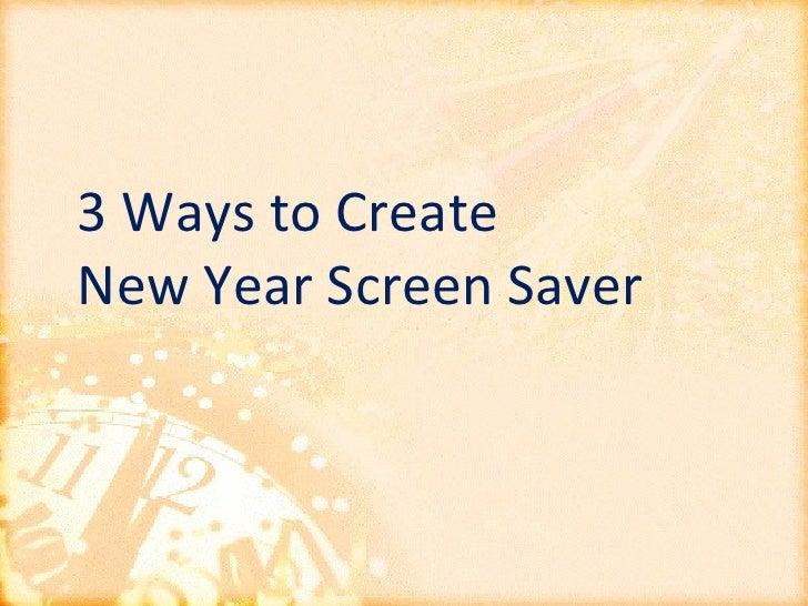 3 Ways to Create  New Year Screen Saver