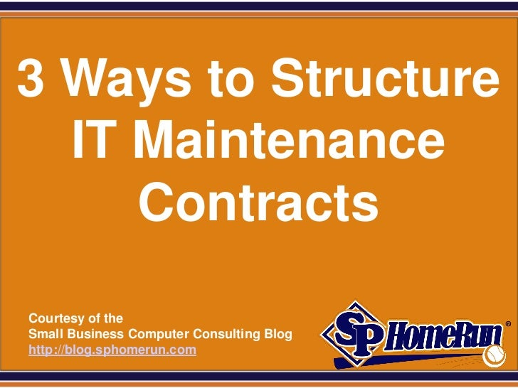 SPHomeRun.com3 Ways to Structure  IT Maintenance     Contracts  Courtesy of the  Small Business Computer Consulting Blog  ...