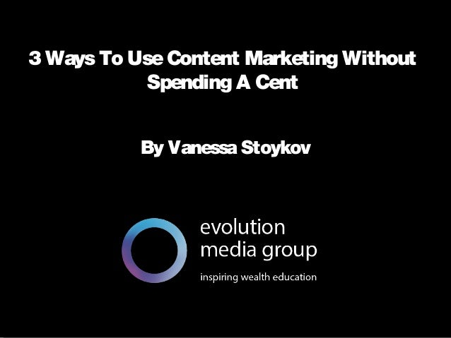 3 Ways To Use Content Marketing Without Spending A Cent