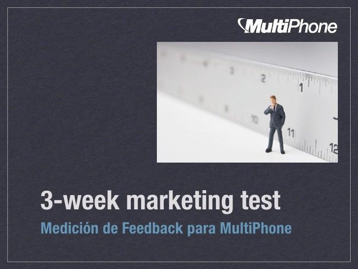 3-week marketing test Medición de Feedback para MultiPhone