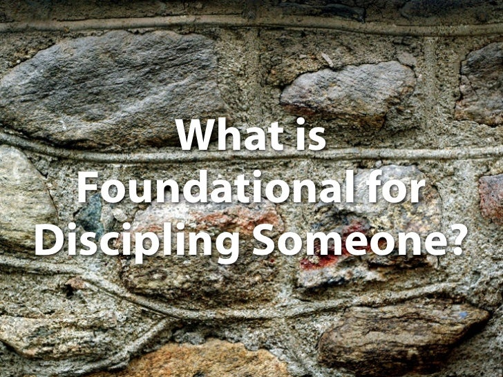 3. What is Foundational for Discipling Someone? PDF