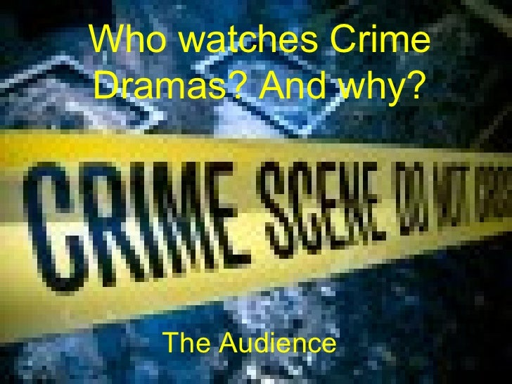 Who watches Crime Dramas? And why? The Audience