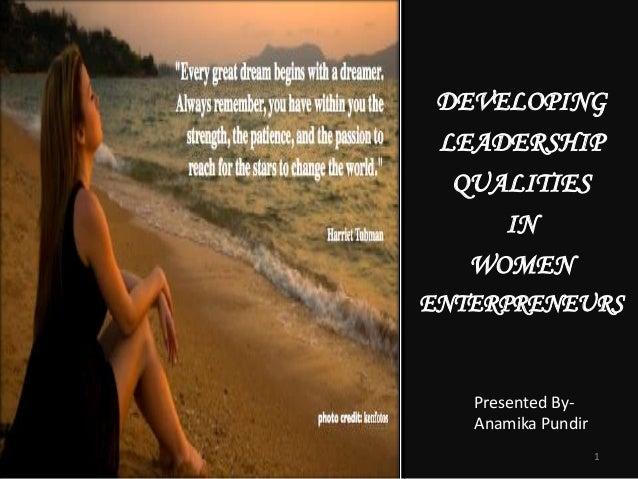 DEVELOPING LEADERSHIP  QUALITIES     IN   WOMENENTERPRENEURS   Presented By-   Anamika Pundir                    1
