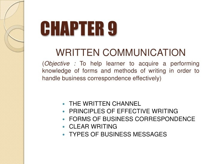 CHAPTER 9<br />WRITTEN COMMUNICATION<br />(Objective : To help learner to acquire a performing knowledge of forms and meth...