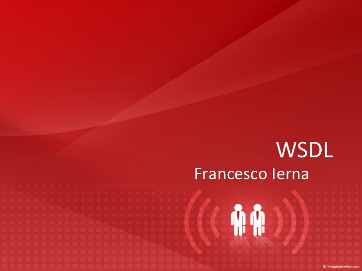 <ul>WSDL </ul><ul>Francesco Ierna </ul>