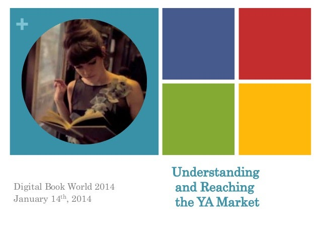 +  Digital Book World 2014 January 14th, 2014  Understanding and Reaching the YA Market