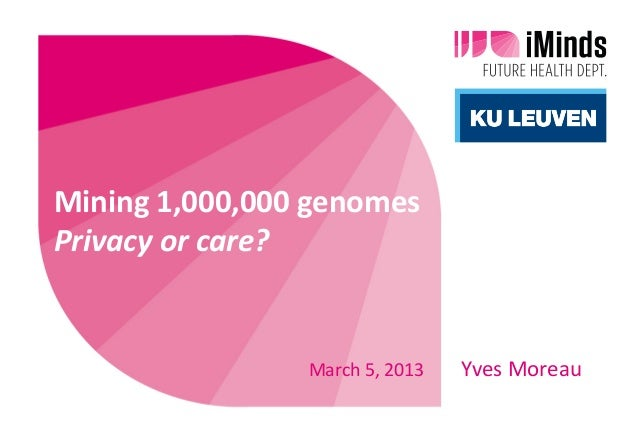 Mining	  1,000,000	  genomes	  Privacy	  or	  care?	                                            	                         ...