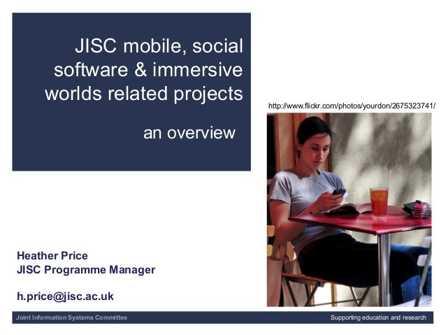 Joint Information Systems Committee 01/29/15     Slide 1 JISC mobile, social software & immersive worlds related projects ...