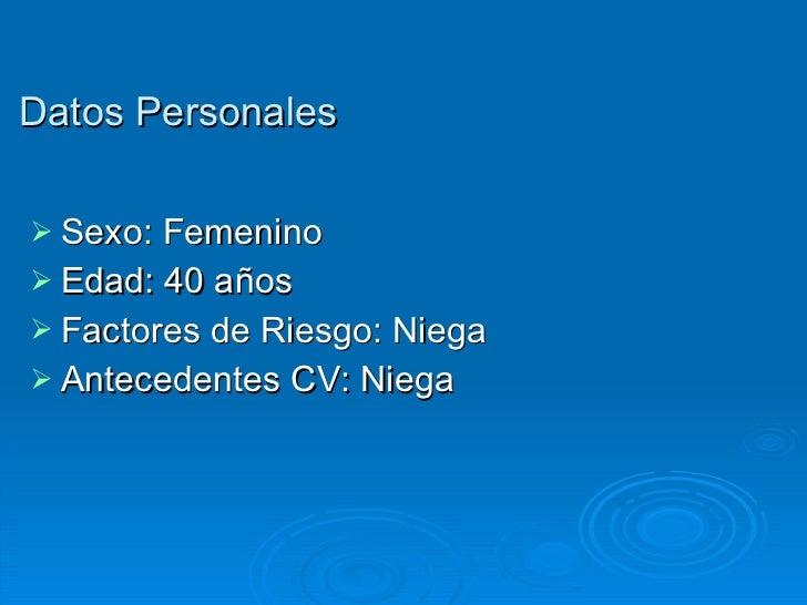 Datos Personales <ul><li>Sexo: Femenino </li></ul><ul><li>Edad: 40 años </li></ul><ul><li>Factores de Riesgo: Niega </li><...