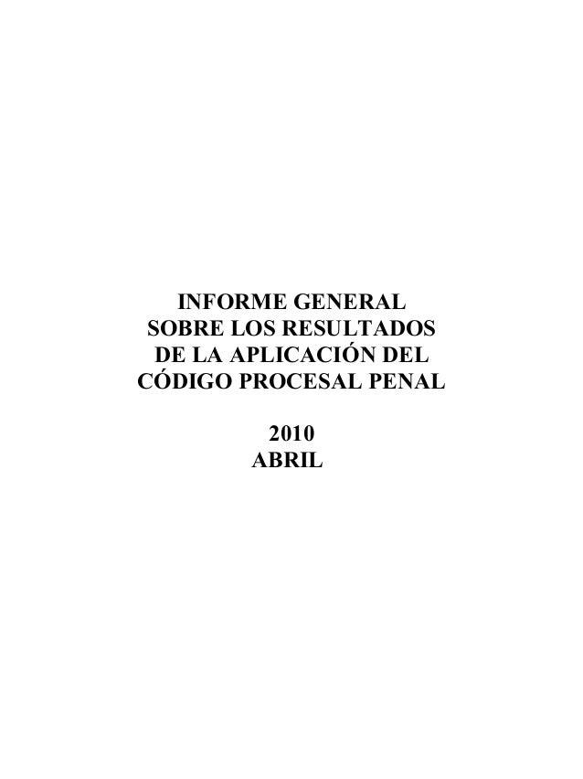 INFORME GENERAL SOBRE LOS RESULTADOS DE LA APLICACIÓN DEL CÓDIGO PROCESAL PENAL 2010 ABRIL