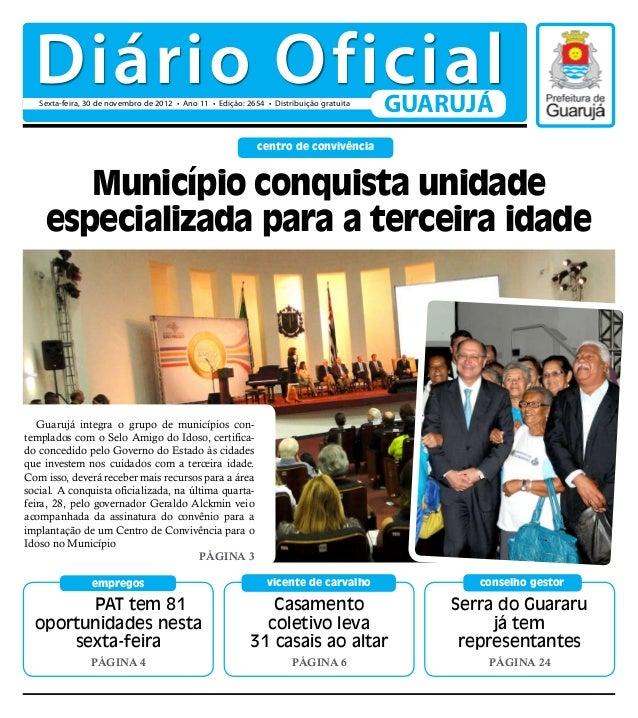 Diário Oficial   Sexta-feira, 30 de novembro de 2012 • Ano 11 • Edição: 2654 • Distribuição gratuita                      ...
