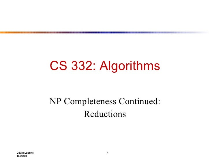 CS 332: Algorithms NP Completeness Continued: Reductions
