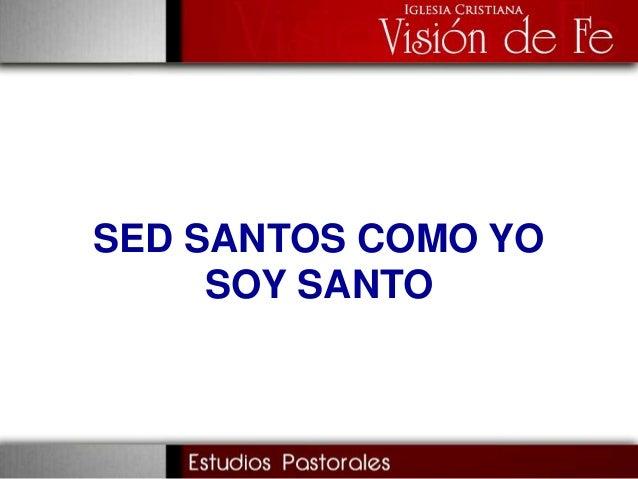 SED SANTOS COMO YO SOY SANTO