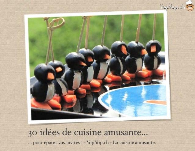 30 idées de cuisine amusante... ... pour épater vos invités ! - YopYop.ch - La cuisine amusante.