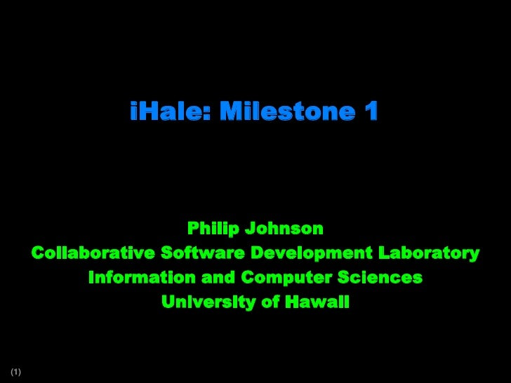 iHale: Milestone 1<br />Philip Johnson<br />Collaborative Software Development Laboratory<br />Information and Computer Sc...