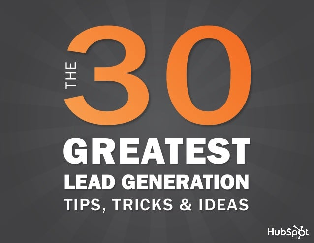 www.Hubspot.com share THESE TIPS in THE 30 GREATEST LEAD GENERATION TIPS, TRICKS AND IDEAS 1 GREATEST LEAD GENERATION TIPS...