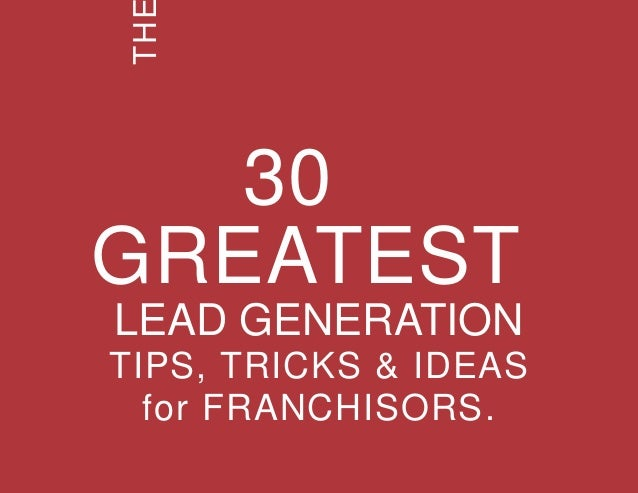 THE 30 GREATEST LEAD GENERATION TIPS, TRICKS AND IDEAS 1 in SHARE THESE TIPS THE TH 30 GREATEST LEAD GENERATION TIPS, TRIC...
