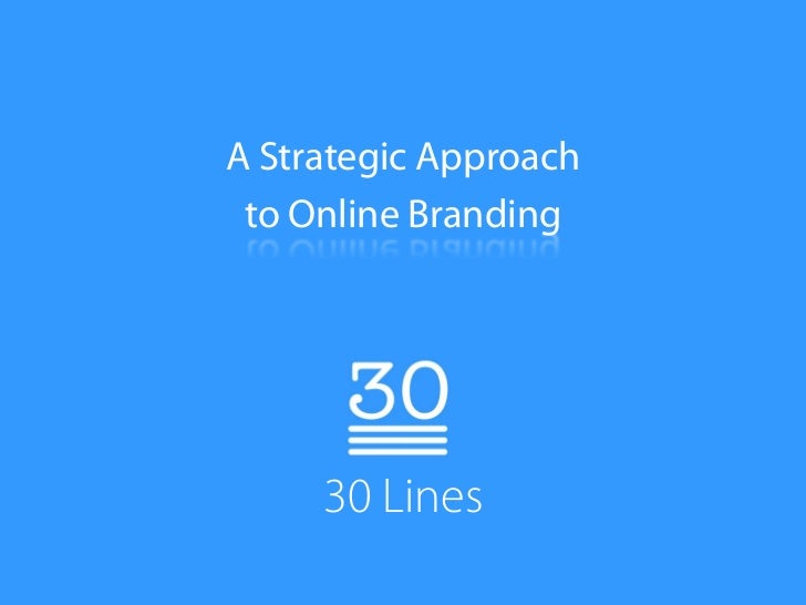 A Strategic Approach  to Online Branding          30 Lines