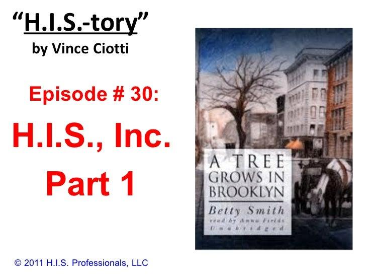 """ H.I.S.-tory "" by Vince Ciotti © 2011 H.I.S. Professionals, LLC Episode # 30:  H.I.S., Inc. Part 1"