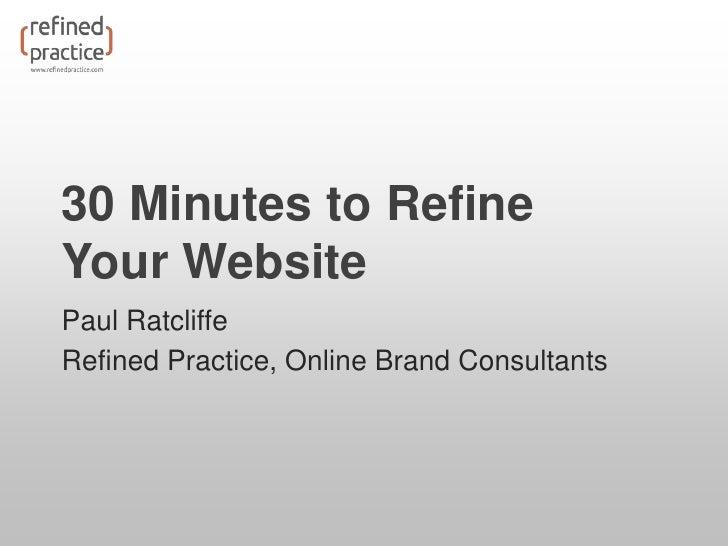 30 Minutes to RefineYour WebsitePaul RatcliffeRefined Practice, Online Brand Consultants
