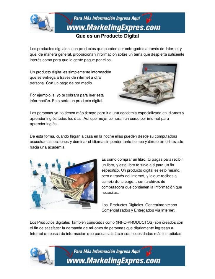 Que es un Producto DigitalLos productos digitales son productos que pueden ser entregados a través de Internet yque, de ma...