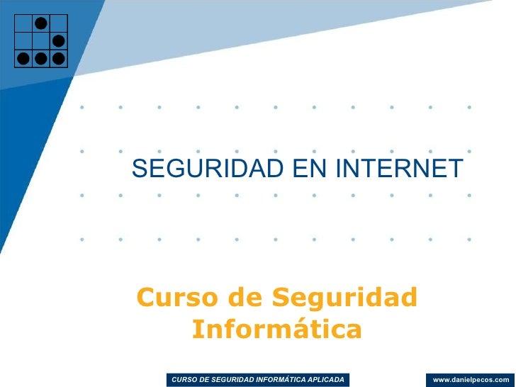 Curso de Seguridad Informática SEGURIDAD EN INTERNET